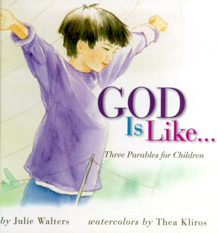 God Is Like.: Three Parables for Children: Walters, Julie