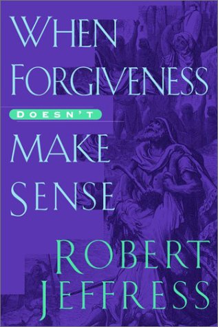When Forgiveness Doesn't Make Sense (9781578562473) by Robert Jeffress