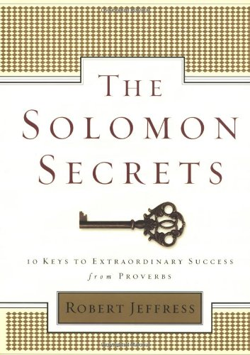 The Solomon Secrets: 10 Keys to Extraordinary: Jeffress, Robert