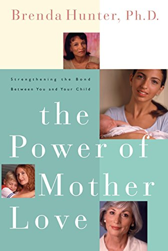 9781578562565: The Power of Mother Love: Strengthening the Bond Between You and Your Child