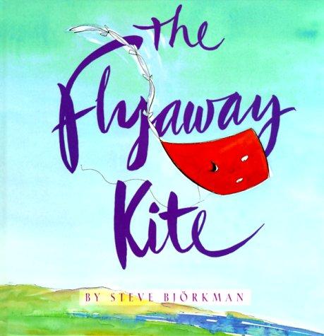 The Flyaway Kite: Bjorkman, Steve