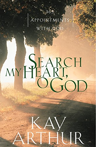 Search My Heart, O God: 365 Appointments with God (1578562740) by Kay Arthur