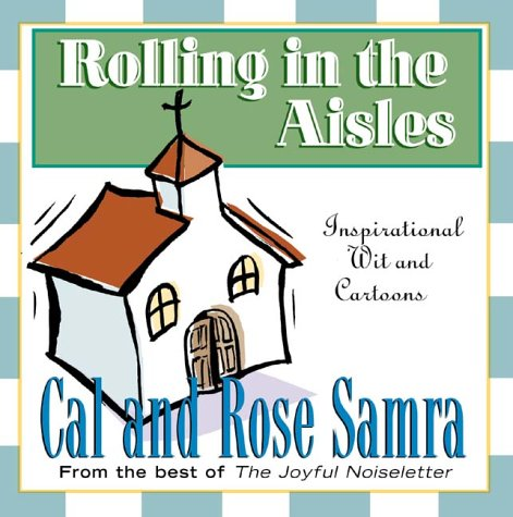 Rolling in the Aisles (The Holy Humor Series): Samra, Cal, Samra, Rose