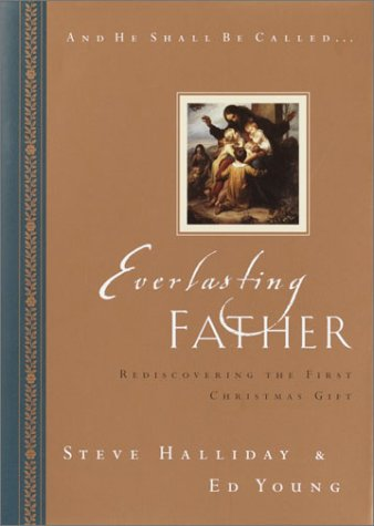 Everlasting Father: Rediscovering the First Christmas Gift (And He Shall Be Called): Halliday, ...
