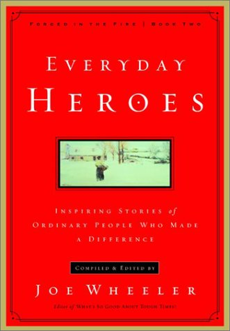 9781578563227: Everyday Heroes: Inspiring Stories of Ordinary People Who Made a Difference (Forged in the Fire)