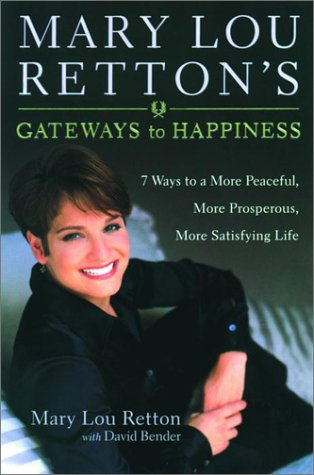 9781578563470: Mary Lou Retton's Gateways To Happiness : 7 Ways to a More Peaceful, More Prosperous, More Satisfying Life