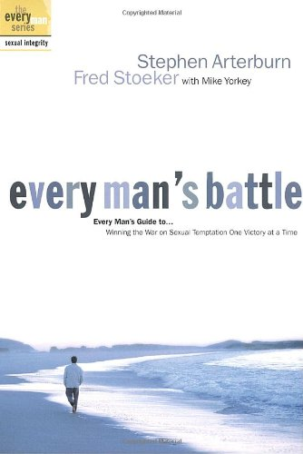 9781578563685: Every Man's Battle: Winning the War on Sexual Temptation One Victory at a Time (The Every Man Series)
