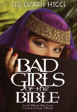 9781578563937: Bad Girls of the Bible: And What We Can Learn from Them