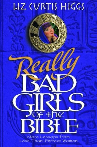 9781578563944: Really Bad Girls of the Bible: More Lessons from Less-Than-Perfect-Woman