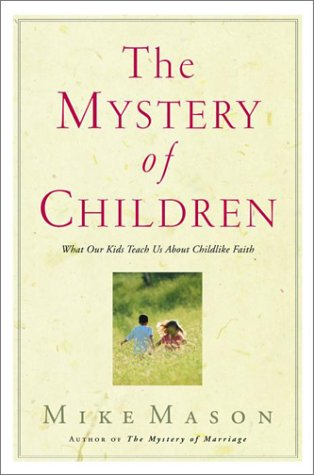 9781578564224: The Mystery of Children: What Our Kids Teach Us About Childlike Faith