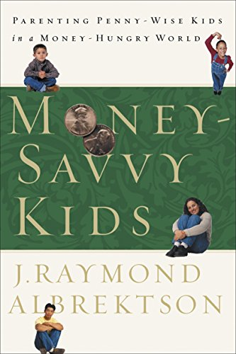 Money-Savvy Kids: Parenting Penny-Wise Kids in a