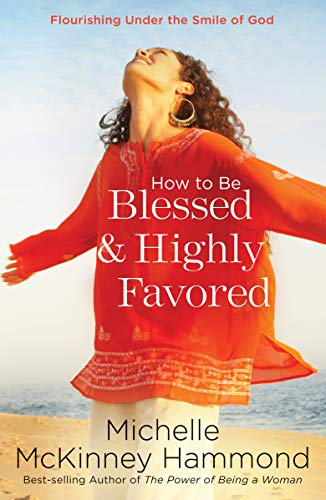 How to Be Blessed and Highly Favored: Michelle McKinney Hammond