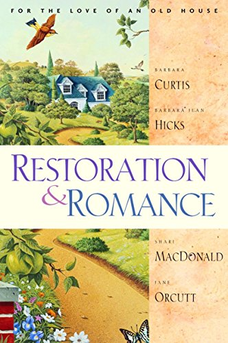 Restoration & Romance: For the Love of an Old House (1578564638) by Barbara Jean Hicks; Barbara A. Curtis; Shari MacDonald; Jane Orcutt
