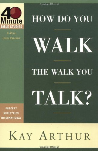 How Do You Walk the Walk You Talk? (1578564794) by Kay Arthur