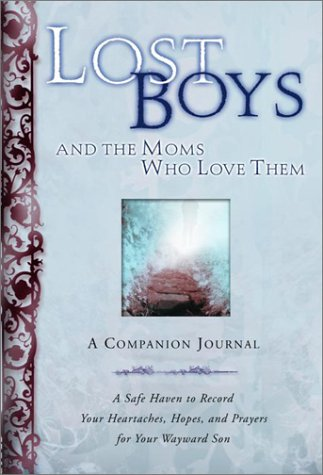 Lost Boys and the Moms Who Love Them: A Companion Journal: A Safe Haven to Record Your Heartaches, Hopes, and Prayers for Your Wayward Son (1578564840) by Carlson, Melody; Kopp, Heather; Clare, Linda