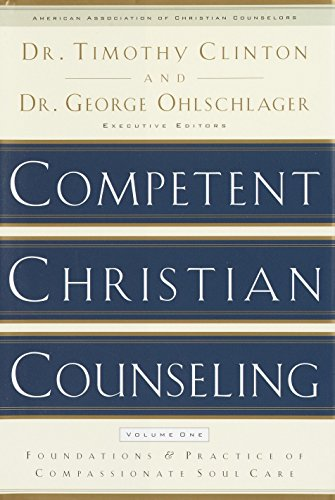 Competent Christian Counseling, Volume One: Foundations and