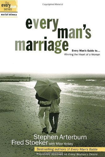 9781578565221: Every Man's Marriage: An Every Man's Guide to Winning the Heart of a Woman (previously released as Every Woman's Desire)