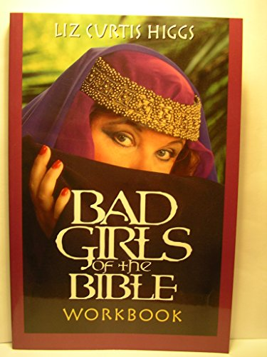 Bad Girls of the Bible Workbook: Higgs, Liz Curtis