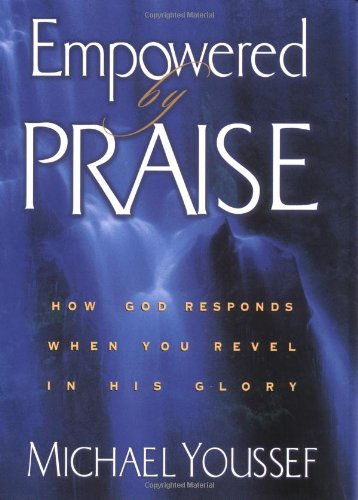 9781578565511: Empowered by Praise: How God Responds When You Revel in His Glory