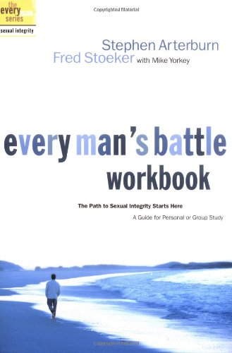 Every Man's Battle Workbook: The Path to Sexual Integrity Starts Here (The Every Man Series) (1578565529) by Stephen Arterburn; Fred Stoeker