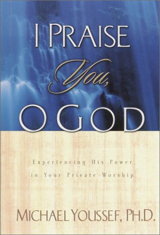 9781578565573: I Praise You, O God: Experiencing His Power in Your Private Worship