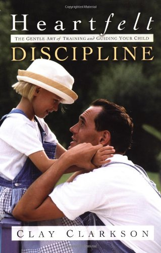 9781578565832: Heartfelt Discipline: The Gentle Art of Training and Guiding Your Child