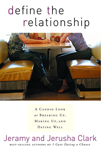 9781578565924: Define the Relationship: A Candid Look at Breaking Up, Making Up, and Dating Well