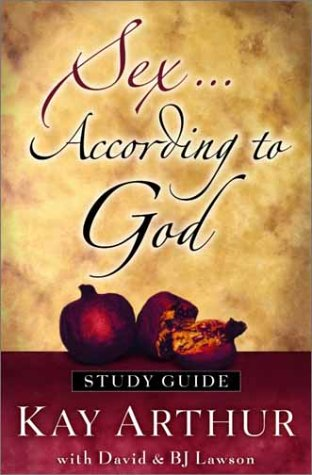 Sex According to God: The Creator's Plan for His Beloved (Study Guide) (1578566401) by BJ Lawson; David Lawson; Kay Arthur