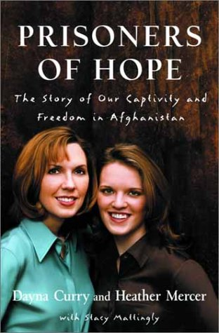 Prisoners of Hope: The Story of Our Captivity and Escape in Afghanistan: Curry, Dayna