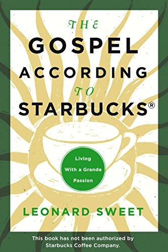The Gospel According to Starbucks: Living with: Sweet, Leonard
