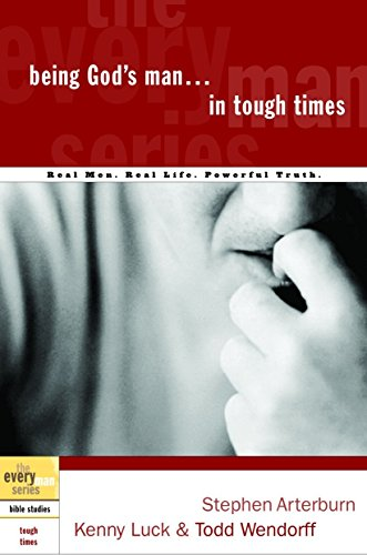 9781578566792: Being God's Man in Tough Times: Real Life. Powerful Truth. For God's Men (The Every Man Series)