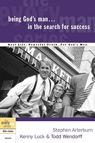 Being God's Man in the Search for Success (The Every Man Series) (1578566800) by Arterburn, Stephen; Luck, Kenny; Wendorff, Todd