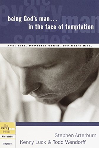 Being God's Man in the Face of Temptation: Real Life. Powerful Truth. For God's Men (The Every Man Series) (1578566819) by Kenny Luck; Stephen Arterburn; Todd Wendorff
