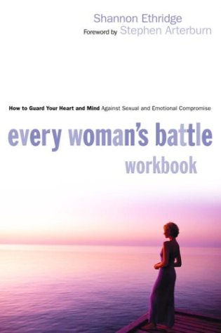 Every Woman's Battle Workbook: How to Guard Your Heart and Mind Against Sexual and Emotional Compromise (9781578566860) by Shannon Ethridge