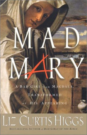 9781578566969: Mad Mary: A Bad Girl from Magdala, Transformed at His Appearing