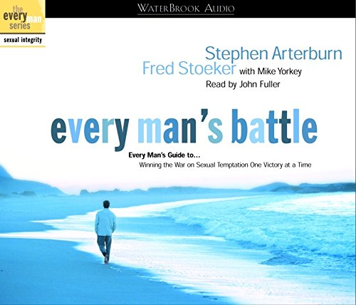 Every Man's Battle Audio: Every Man's Guide to Winning the War on Sexual Temptation One Victory at a Time (1578567149) by Stephen Arterburn; Fred Stoeker