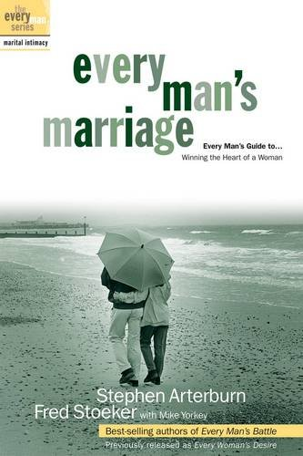 Every Man's Marriage: An Every Man's Guide to Winning the Heart of a Woman (1578567157) by Arterburn, Stephen; Stoeker, Fred
