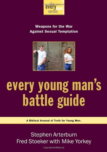 Every Young Man's Battle Guide: Weapons for the War Against Sexual Temptation (Every Man Series) (9781578567379) by Stephen Arterburn; Fred Stoeker