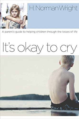 9781578567591: It's Okay to Cry: A Parent's Guide to Helping Children Through the Losses of Life