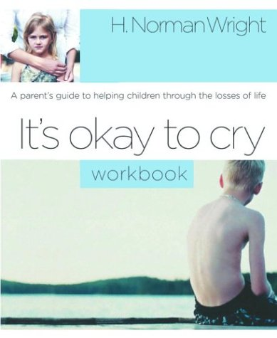 9781578567607: It's Okay to Cry (Workbook): A Parent's Guide to Helping Children Through the Losses of Life