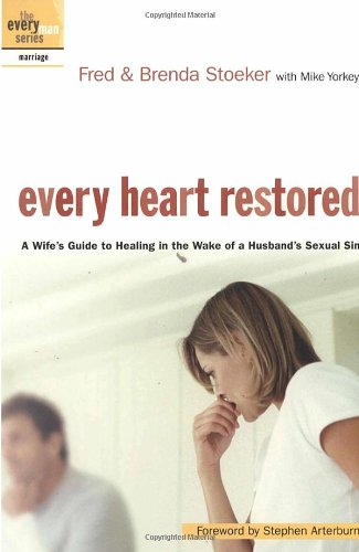 Every Heart Restored: A Wife's Guide to Healing in the Wake of a Husband's Sexual Sin (The Every Man Series) (9781578567843) by Stephen Arterburn; Fred Stoeker