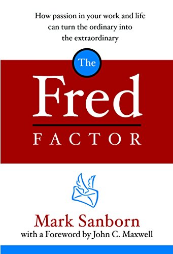 9781578568321: The Fred Factor: How Passion in Your Work and Life Can Turn the Ordinary into the Extraordinary