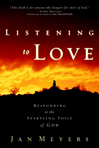 Listening to Love: Responding to the Startling Voice of God: Jan Meyers