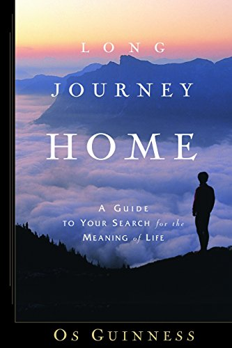Long Journey Home: A Guide to Your Search for the Meaning of Life (1578568463) by Guinness, Os
