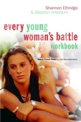 Every Young Woman's Battle Workbook: How to Pursue Purity in a Sex-Saturated World (The Every Man Series) (9781578568550) by Shannon Ethridge