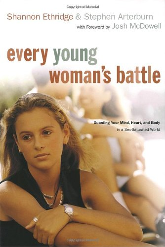 9781578568567: Every Young Woman's Battle: Guarding Your Mind, Heart, and Body in a Sex-Saturated World (The Every Man Series)