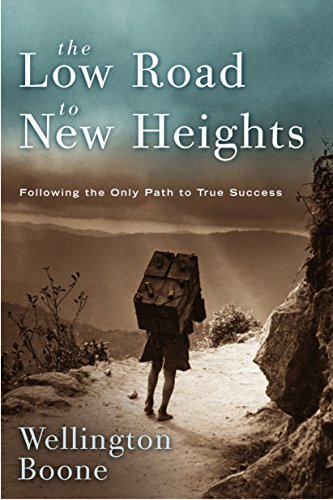 The Low Road To New Heights: Following the Only Path to True Success (9781578568611) by Boone, Wellington