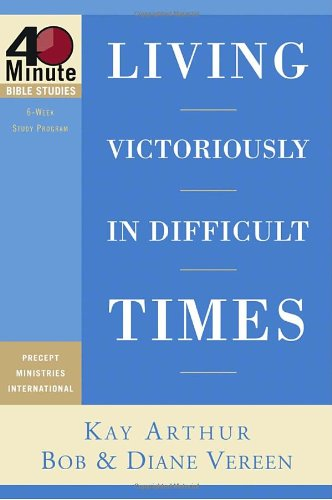 9781578569076: Living Victoriously in Difficult Times (40-Minute Bible Studies)