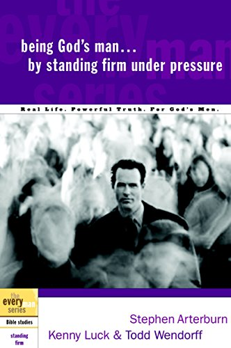 Being God's Man by Standing Firm Under Pressure: Real Life. Powerful Truth. For God's Men (The Every Man Series) (9781578569182) by Stephen Arterburn; Kenny Luck; Todd Wendorff