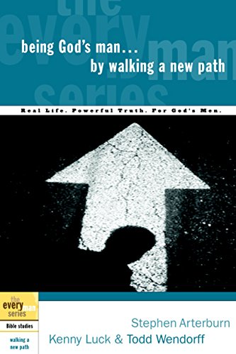 Being God's Man by Walking a New Path: Real Life. Powerful Truth. For God's Men (The Every Man Series) (1578569192) by Stephen Arterburn; Kenny Luck; Todd Wendorff